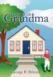Life with Grandma by George B. Brinzea