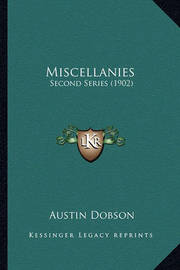 Miscellanies Miscellanies: Second Series (1902) Second Series (1902) by Austin Dobson