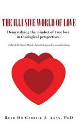 The Illusive World of Love by Revd Dr Gabriel J Anan Phd