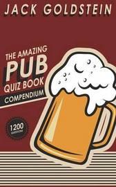 The Amazing Pub Quiz Compendium by Jack Goldstein