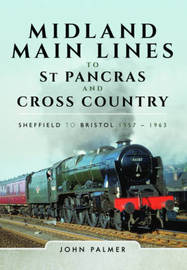Midland Main Lines to St Pancras and Cross Country by John Palmer