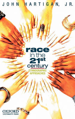 Race in the 21st Century: Ethnographic Approaches by John Hartigan, Jr.