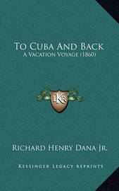 To Cuba and Back: A Vacation Voyage (1860) by Richard Henry Dana Jr. image