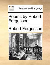 Poems by Robert Fergusson by Robert Fergusson