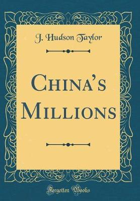 China's Millions (Classic Reprint) by J. Hudson Taylor