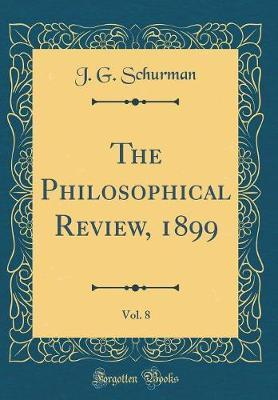 The Philosophical Review, 1899, Vol. 8 (Classic Reprint) by J G Schurman