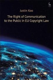 The Right of Communication to the Public in EU Copyright Law by Justin Koo