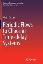 Periodic Flows to Chaos in Time-delay Systems by Albert C.J. Luo