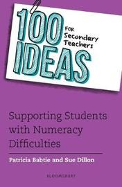 100 Ideas for Secondary Teachers: Supporting Students with Numeracy Difficulties by Patricia Babtie