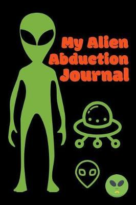 My Alien Abduction Journal by Roasting Pumpkins