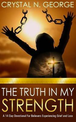 The Truth In My Strength by Crystal N George