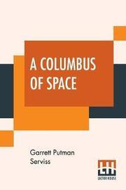 A Columbus Of Space by Garrett Putman Serviss