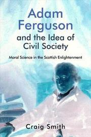 Adam Ferguson and the Idea of Civil Society by Craig Smith