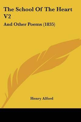 The School Of The Heart V2: And Other Poems (1835) by Henry Alford image