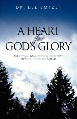A Heart for God's Glory by Lee Botzet