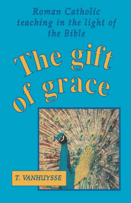 The Gift of Grace by T. Vanhuysse