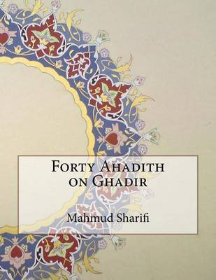Forty Ahadith on Ghadir by Mahmud Sharifi