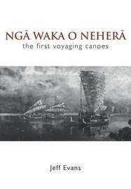 Nga Waka O Nehera - the First Voyaging Canoes by Jeff Evans