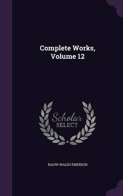 Complete Works, Volume 12 by Ralph Waldo Emerson image