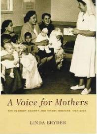 A Voice for Mothers: The Plunket Society and Infant Welfare 1907-2000 by Linda Bryder