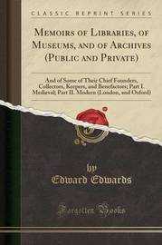 Memoirs of Libraries, of Museums, and of Archives (Public and Private) by Edward Edwards