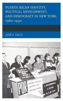 Puerto Rican Identity, Political Development, and Democracy in New York, 1960-1990 by Jose E. Cruz image