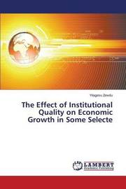 The Effect of Institutional Quality on Economic Growth in Some Selecte by Zewdu Yitagesu