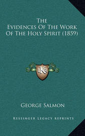 The Evidences of the Work of the Holy Spirit (1859) by George Salmon
