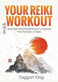 Your Reiki Workout by Taggart W King