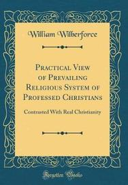 Practical View of Prevailing Religious System of Professed Christians by William Wilberforce