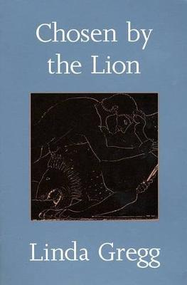 Chosen by the Lion by Linda Gregg image
