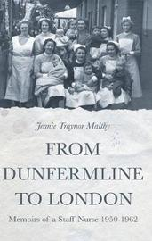 From Dunfermline to London: Memoirs of a Staff Nurse 1950-1962 by Jeanie Traynor Maltby image