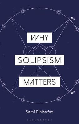Why Solipsism Matters by Sami Pihlstroem