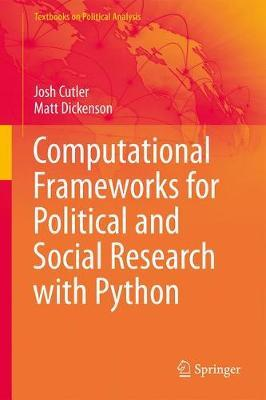 Computational Frameworks for Political and Social Research with Python by Josh Cutler