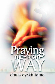 Praying the Right Way by Chris Oyakhilome image