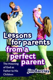 Lessons for Parents from a Perfect Parent by Jim Barclay image
