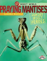 Praying Mantises: Hungry Insect Heroes by Sandra Markle image