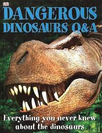 Dangerous Dinosaurs Q&A : Everything You Never Knew about the Dinosaurs by Carey Scott image