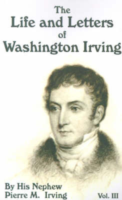 Life and Letters of Washington Irving by Pierre Munroe Irving