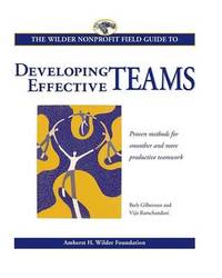 Wilder Nonprofit Field Guide to Developing Effective Teams by Beth Gilbertsen