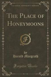 The Place of Honeymoons (Classic Reprint) by Harold Macgrath