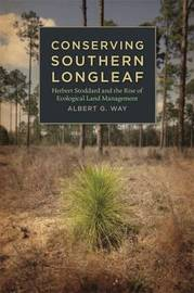 Conserving Southern Longleaf by Albert G Way