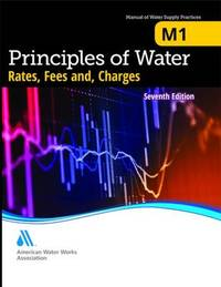 M1 Principles of Water Rates, Fees and Charges by American Water Works Association (AWWA)