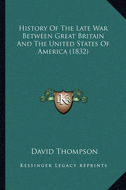History of the Late War Between Great Britain and the United States of America (1832) by David Thompson