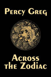 Across the Zodiac by Percy Greg, Science Fiction, Adventure, Space Opera by Percy Greg image
