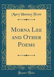 Morna Lee and Other Poems (Classic Reprint) by Mary Hannay Foott image