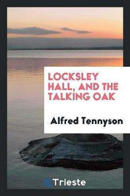 Locksley Hall, and the Talking Oak by Alfred Tennyson