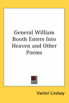 General William Booth Enters Into Heaven and Other Poems by Vachel Lindsay image