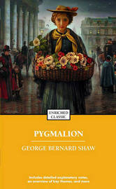 Pygmalion: Enriched Classic by George Bernard Shaw