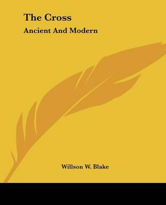 The Cross: Ancient and Modern by Willson W. Blake image
